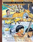 Nate Saint Heavenbound (Heroes for Young Readers)