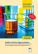 Innovativ Unterrichten - Stoffe und ihre Eigenschaften. Chemie Sekundarstufe I