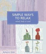 Simple Ways to Relax: Mind, Body & Soul