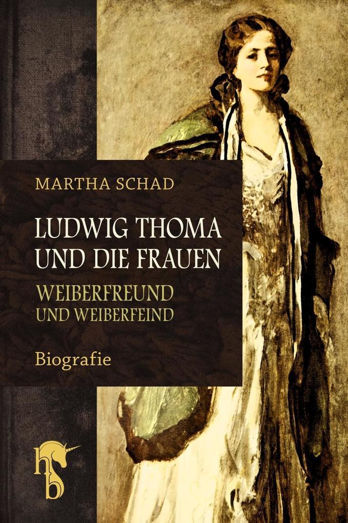 Ludwig Thoma und die Frauen als eBook epub