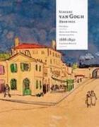 Vincent Van Gogh Drawings: Arles, Saint-Remy & Auvers-Sur-Oise 1888-1890 Volume 4: Volume 4: Arles, Saint-Remy & Auvers-Sur-Oise 1888-1890