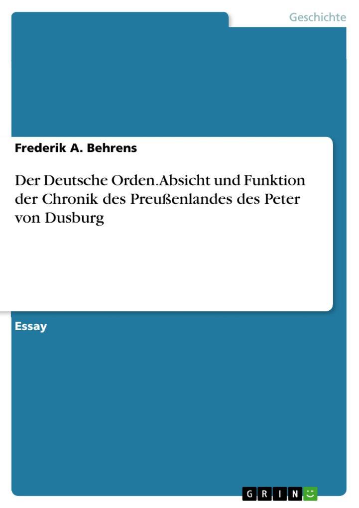 Der Deutsche Orden. Absicht und Funktion der Chronik des Preußenlandes des Peter von Dusburg als eBook pdf