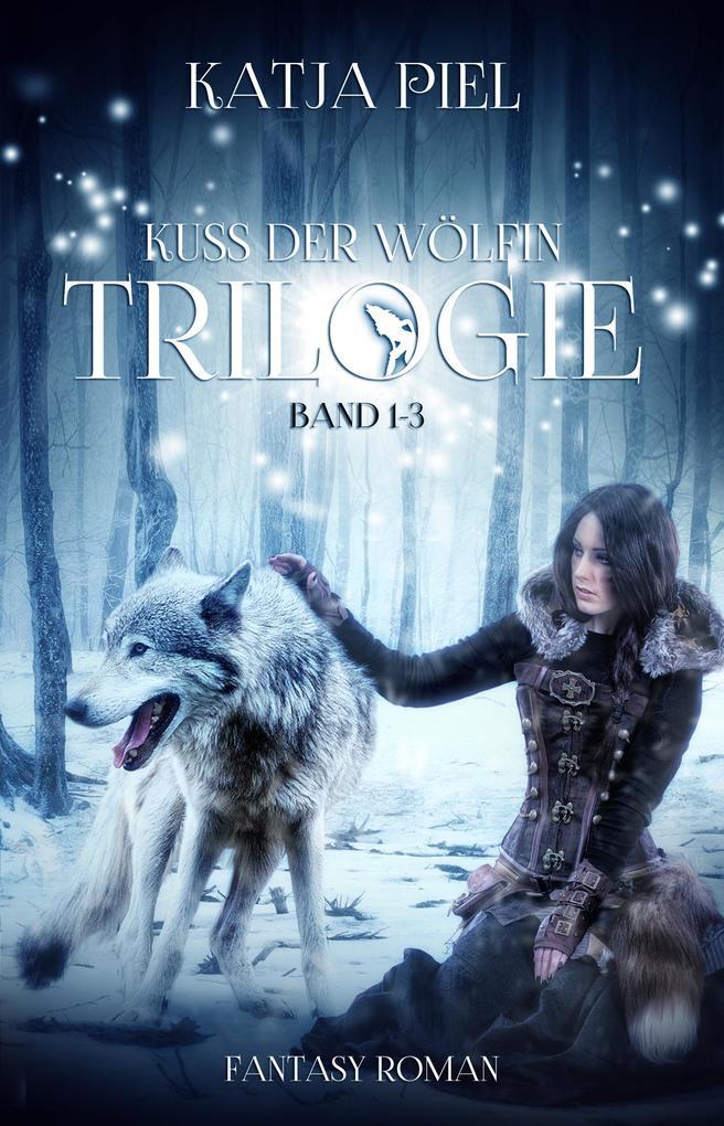 Kuss der Wölfin - Trilogie (Fantasy | Gestaltwandler | Paranormal Romance | Gesamtausgabe 1-3) als eBook epub