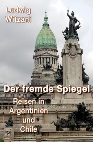 DER FREMDE SPIEGEL - Reisen in Argentinien und Chile als Buch (kartoniert)