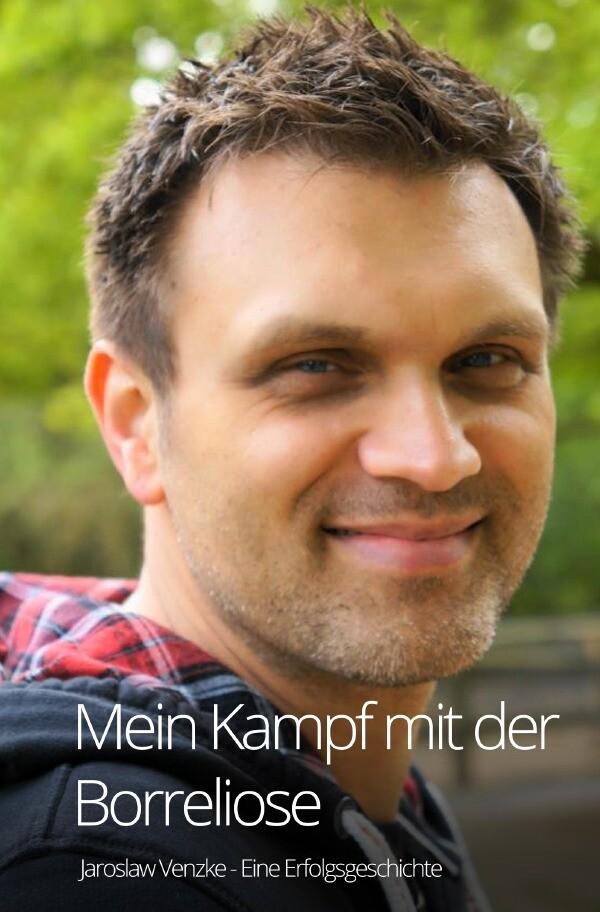 Mein Kampf mit der Borreliose - Eine Erfolgsgeschichte als Buch (kartoniert)