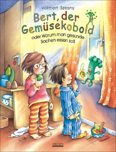 Bert, der Gemüsekobold oder Warum man gesunde Sachen essen soll als Buch (gebunden)