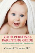 Your Personal Parenting Guide Infant and Childcare Wisdom from a Top Pediatrician