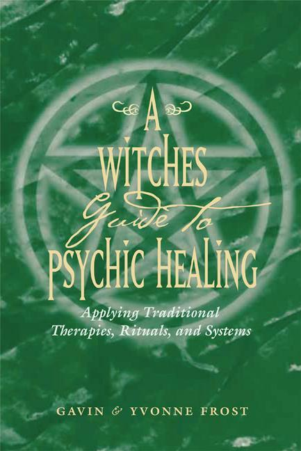 A Witch's Guide to Psychic Healing: Applying Traditional Therapies, Rituals, and Systems als Taschenbuch