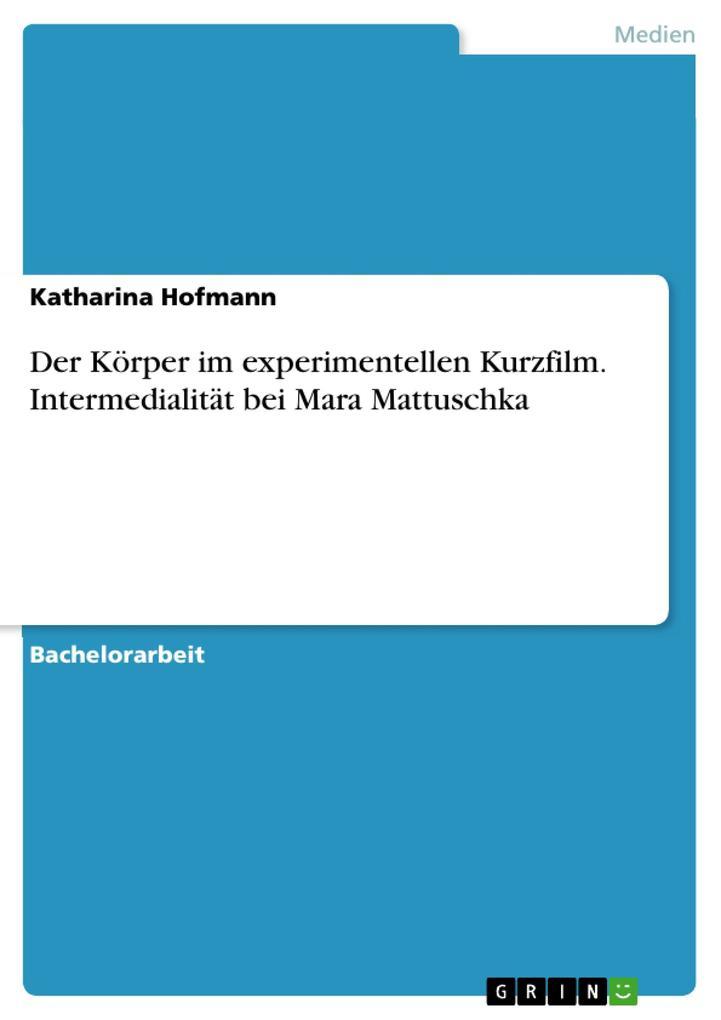 Der Körper im experimentellen Kurzfilm. Intermedialität bei Mara Mattuschka als Buch (kartoniert)