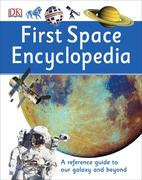 First Space Encyclopedia: A Reference Guide to Our Galaxy and Beyond