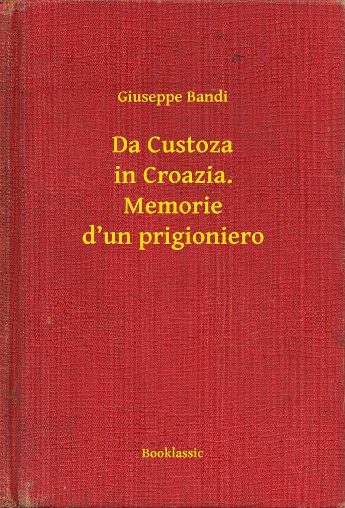 Da Custoza in Croazia. Memorie d'un prigioniero als eBook epub
