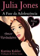 Julia Jones - A Fase da Adolescencia - Livro 3 - Amor Verdadeiro