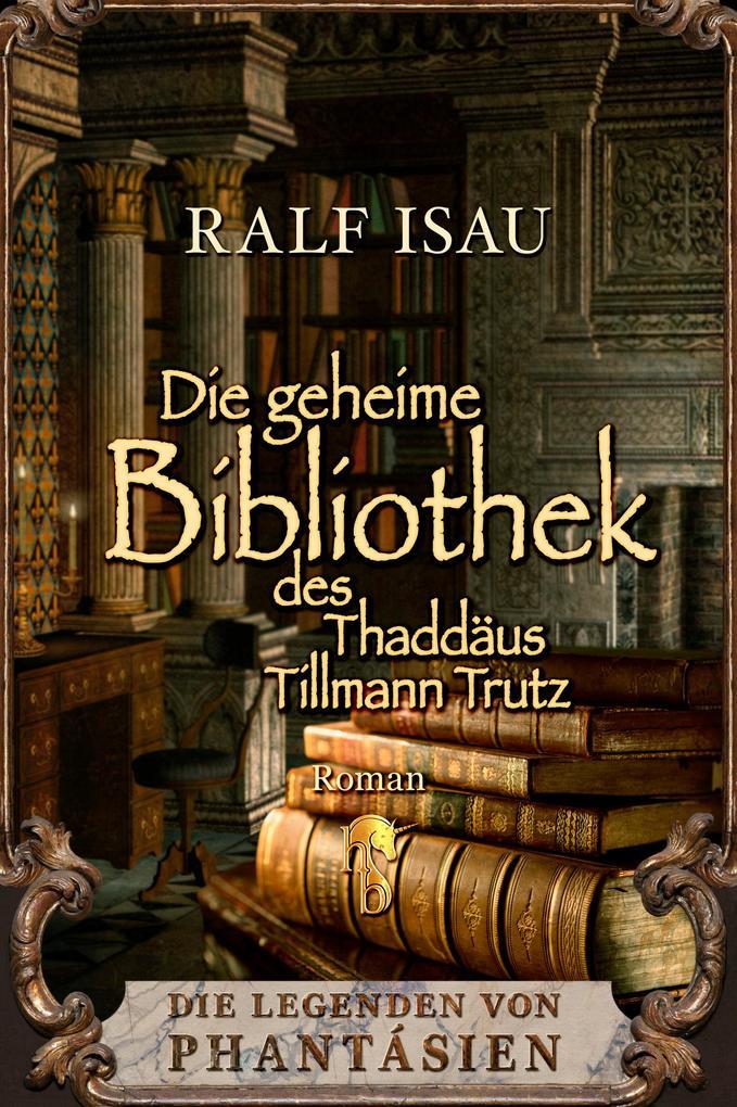 Die geheime Bibliothek des Thaddäus Tillmann Trutz als eBook epub