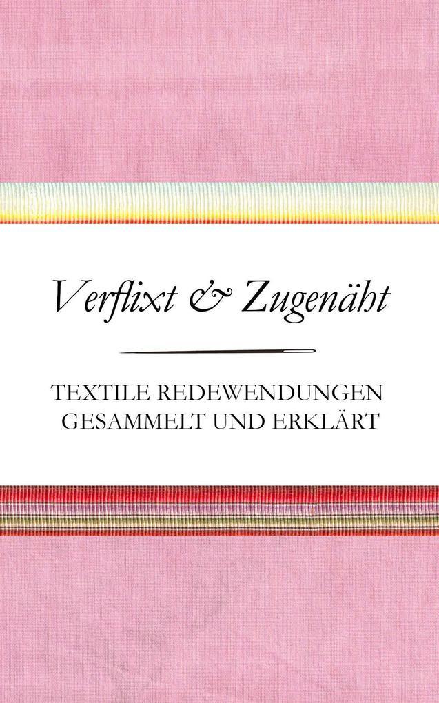 Verflixt und Zugenäht - Textile Redewendungen gesammelt und erklärt als Buch