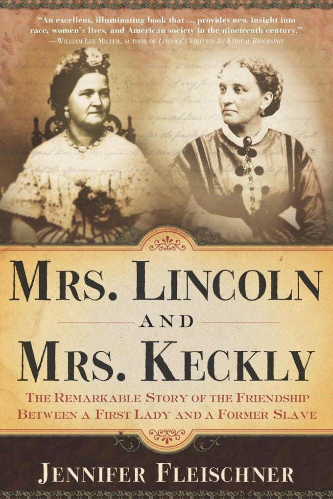 Mrs. Lincoln and Mrs. Keckly: The Remarkable Story of the Friendship Between a First Lady and a Former Slave als Taschenbuch