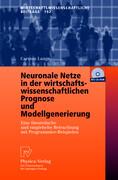 Neuronale Netze in der wirtschaftswissenschaftlichen Prognose und Modellgenerierung