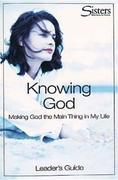 Sisters Bible Study for Women: Knowing God Leader's Guide: Making God the Main Thing in My Life