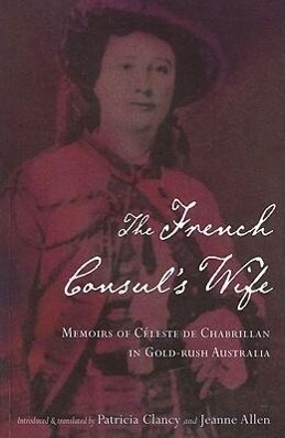 The French Consul's Wife: Memoirs of Celeste de Chabrillan in Gold-Rush Australia als Taschenbuch