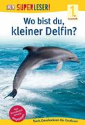 SUPERLESER! Wo bist du, kleiner Delfin?