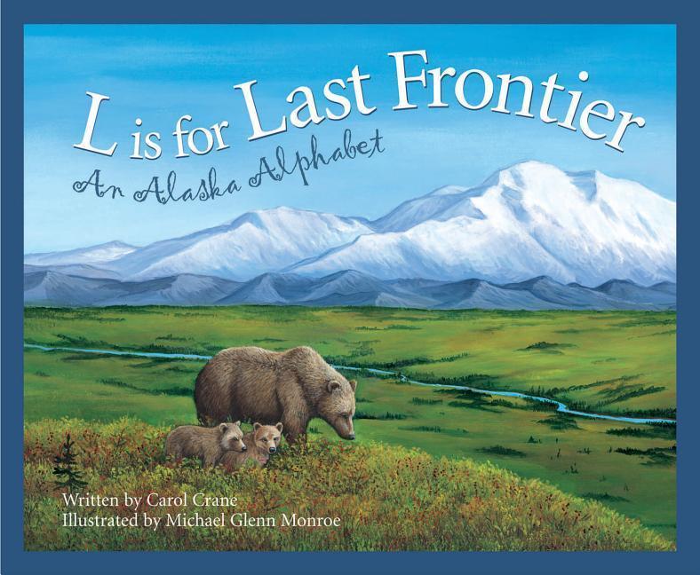 L Is for Last Frontier: An Alaska Alphabet als Buch (gebunden)