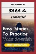 Books In Spanish: Mi Nombre es Sara G. Y Sobreviví (Easy Short Novels in Spanish for Intermediate Level Speakers, #3)