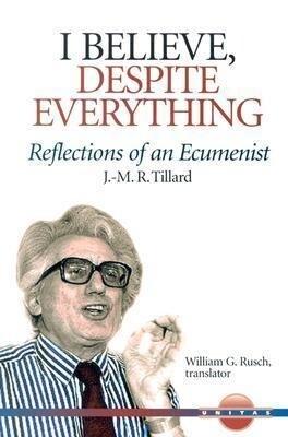 I Believe, Despite Everything: Reflections of an Ecumenist als Taschenbuch