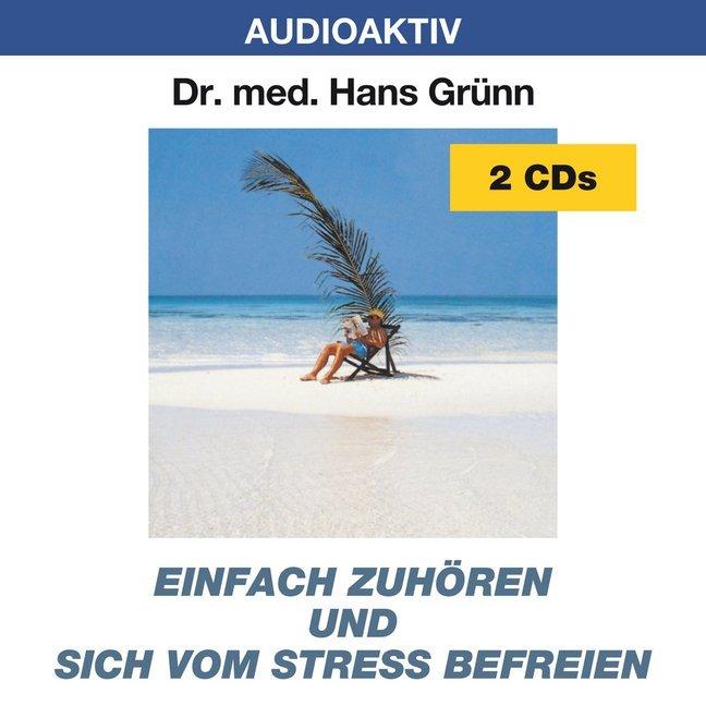Einfach zuhören und sich vom Stress befreien, 2 Audio-CDs als Hörbuch CD