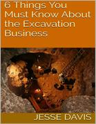 6 Things You Must Know About the Excavation Business