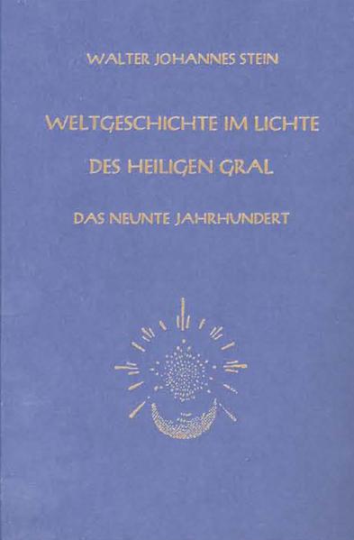 Weltgeschichte im Lichte des heiligen Gral. Das neunte Jahrhundert als Buch (gebunden)