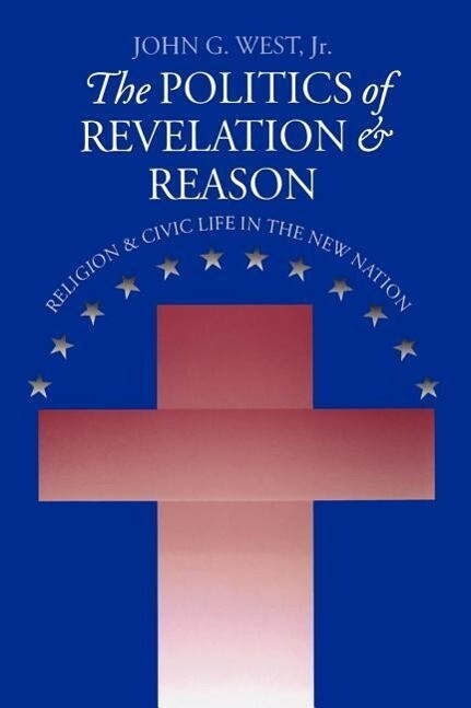 The Politics of Revelation and Reason: Religion and Civic Life in the New Nation als Taschenbuch