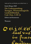 Die Liedersammlung Stuttgart, Württembergische Landesbibliothek, Cod. Don. A III 18
