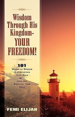 Wisdom Through His Kingdom-Your Freedom! als Taschenbuch