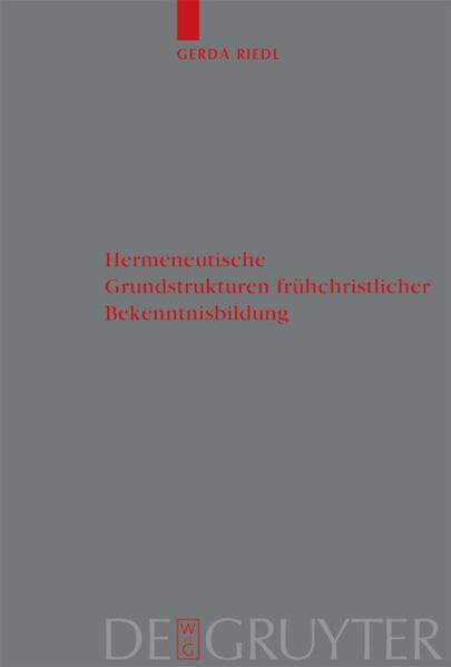 Hermeneutische Grundstrukturen frühchristlicher Bekenntnisbildung als Buch (gebunden)