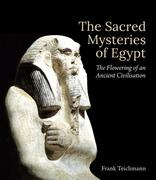 The Sacred Mysteries of Egypt: The Flowering of an Ancient Civilisation