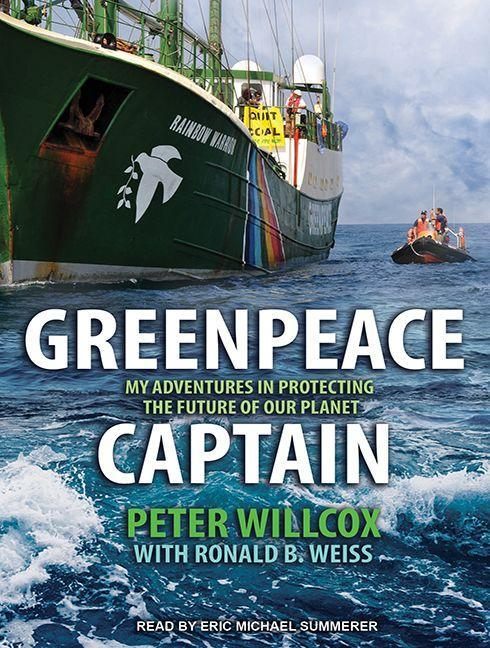 Greenpeace Captain: My Adventures in Protecting the Future of Our Planet als Hörbuch CD