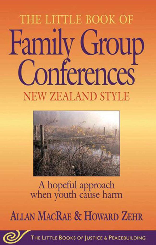 The Little Book of Family Group Conferences: New Zealand Style: A Hopeful Approach When Youth Cause Harm als Taschenbuch