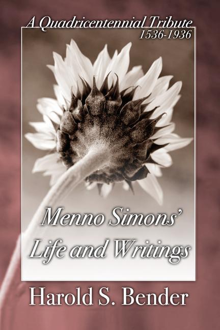 Menno Simons' Life and Writings: A Quadricentennial Tribute 1536-1936 als Taschenbuch