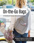 On the Go Bags - 15 Handmade Purses, Totes & Organizers