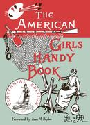 The American Girl's Handy Book: How to Amuse Yourself and Others