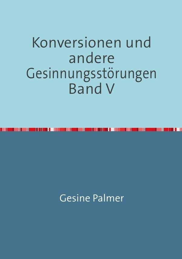 Konversionen und andere Gesinnungsstörungen Band V als Buch (kartoniert)