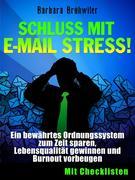 Schluss mit E-Mail Stress! Ein bewährtes Ordnungssystem zum Zeit sparen, Lebensqualität gewinnen und Burnout vorbeugen.
