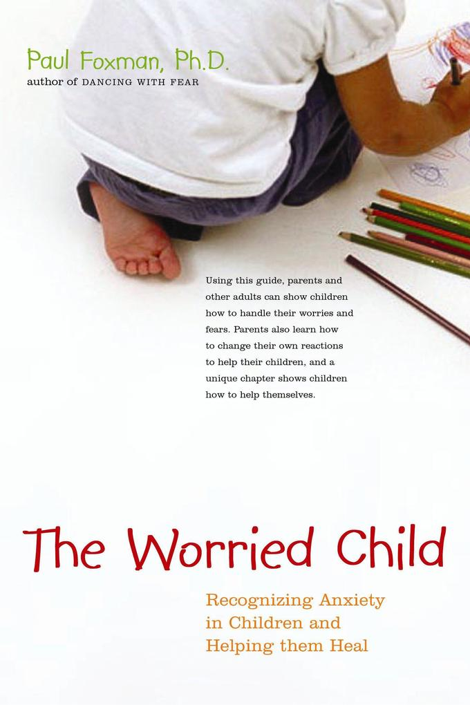 The Worried Child: Recognizing Anxiety in Children and Helping Them Heal als Taschenbuch