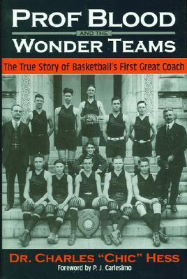 Prof Blood and the Wonder Teams: The True Story of Basketball's First Great Coach als Buch (gebunden)