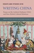 Writing China: Essays on the Amherst Embassy (1816) and Sino-British Cultural Relations