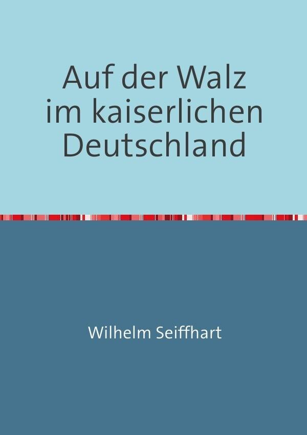 Auf der Walz im kaiserlichen Deutschland als Buch (kartoniert)