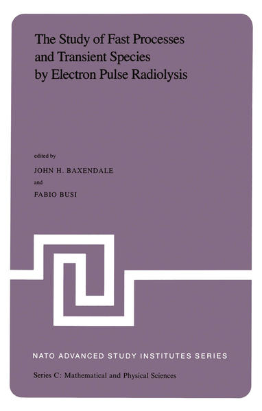 The Study of Fast Processes and Transient Species by Electron Pulse Radiolysis: Proceedings of the NATO Advanced Study Institute Held Ay Capri, Italy, als Buch (gebunden)
