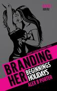 Branding Her 1 : Beginnings & Holidays [E01 & E02] (BRANDING HER : Steamy Lesbian Romance Series, #1)