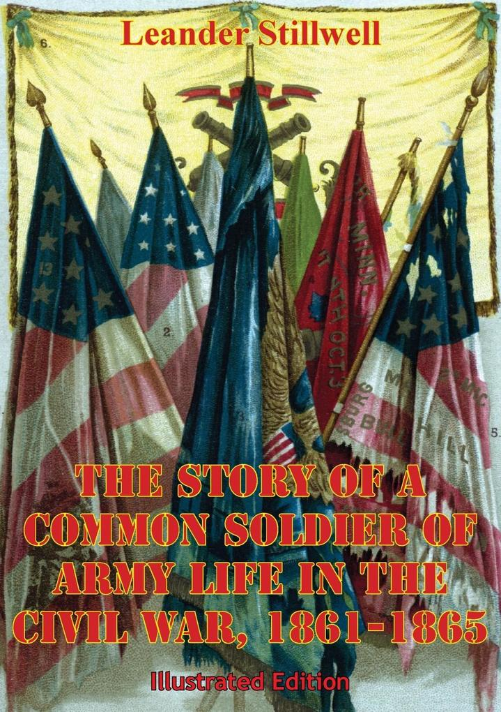 Story Of A Common Soldier Of Army Life In The Civil War, 1861-1865 [Illustrated Edition] als eBook epub