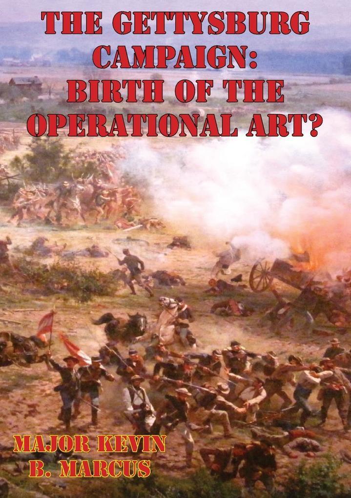 Gettysburg Campaign: Birth of the Operational Art? als eBook epub