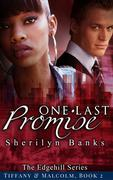 One Last Promise: Tiffany & Malcolm, Book, #2 (The Edgehill Series)